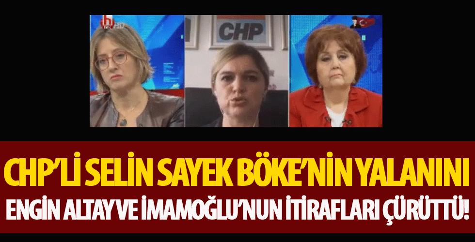CHP'li Selin Sayek Böke'nin yalanını Engin Altay ve İmamoğlu'nun itirafları çürüttü