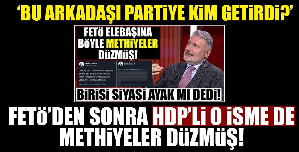 FETÖ'den sonra HDP'li isme de methiyeler düzmüş! Bu arkadaşı partiye kim getirdi?