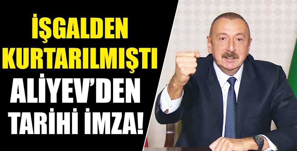 İşgalden kurtarılmıştı! İlham Aliyev'den tarihi imza