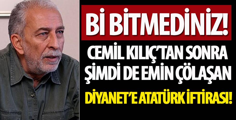 Önce Cemil Kılıç, şimdi de Sözcü yazarı Emin Çölaşan'dan Diyanet'e Atatürk iftirası