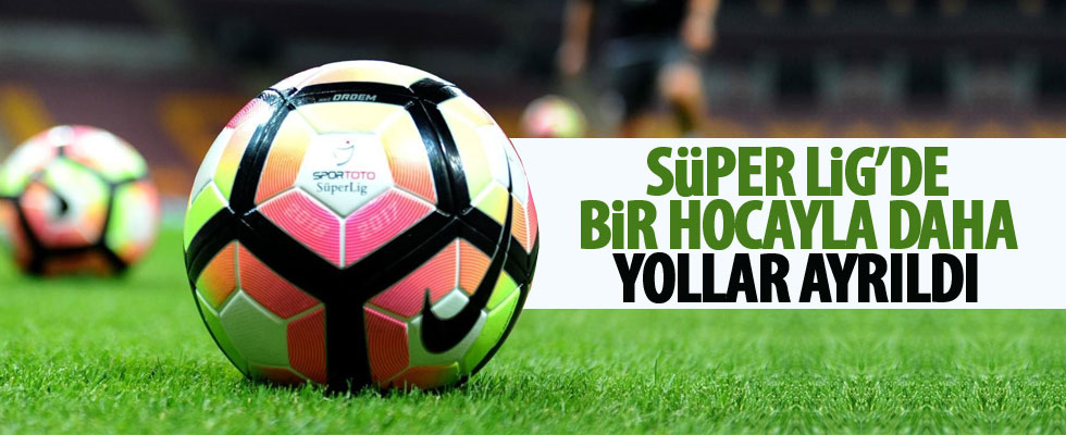 Süper Lig'de ayrılık!