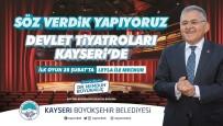 DEVLET TIYATROLARı - Başkan Büyükkılıç'tan İlk Devlet Tiyatrosu Oyunu Müjdesi