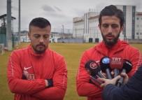 BURSASPOR - Mevlüt Ve Feyzi, Altınordu Maçı Öncesinde İddialı Konuştu