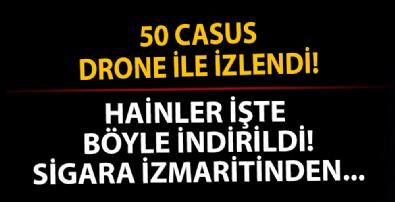50 Casus drone izledi, hainler sigara izmaritinden tespit edilerek vuruldu!