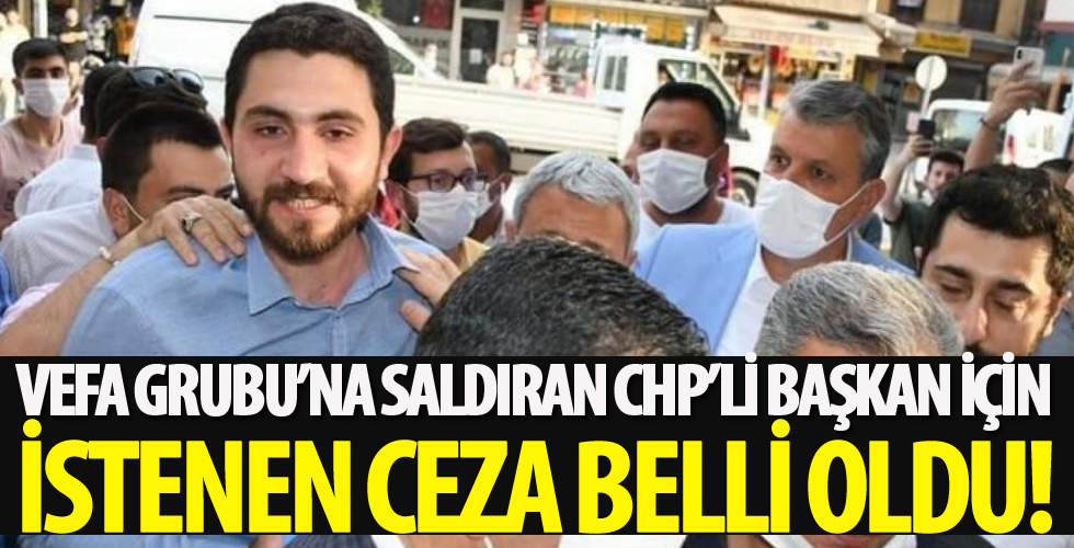 Vefa Grubu'na saldıran CHP'li Başkan için istenen ceza belli oldu!