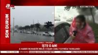 HAVA DURUMU - A Haber muhabiri canlı yayında yaralandı!