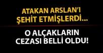 POLİS MEMURU - Atakan Arslan'ı şehit eden alçaklar için istenen ceza belli oldu!