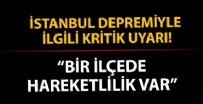 A HABER - İstanbul depremiyle ilgili kritik uyarı: Bir ilçede hareketlilik var