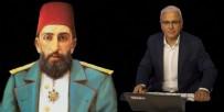 ABDÜLHAMİD HAN - Sultan Abdulhamid Han'a çirkin iftira! Sözde gazeteci Merdan Yanardağ için harekete geçildi