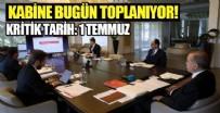 RECEP TAYYİP ERDOĞAN - Cumhurbaşkanlığı kabinesi bugün toplanıyor! 1 Temmuz'da atılacak adımlar belirlenecek