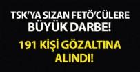 MILLI İSTIHBARAT TEŞKILATı - TSK'ya sızan FETÖ'cülere bir darbe daha! 191 gözaltı kararı