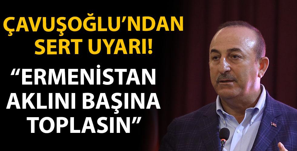 Bakan Çavuşoğlu'ndan sert uyarı: Ermenistan aklını başına toplasın! Azerbaycan'ın yanındayız