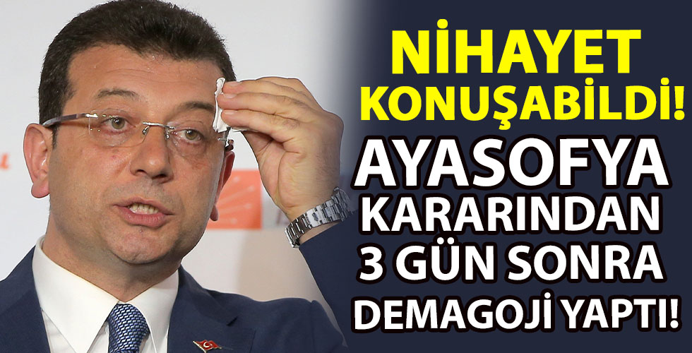 Ekrem İmamoğlu, Ayasofya kararından üç gün sonra konuştu!