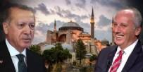 ERKEN SEÇİM - 'Davet gelirse Ayasofya'da ilk namaza giderim' diyen Muharrem İnce'ye Cumhurbaşkanı Recep Tayyip Erdoğan'dan davet