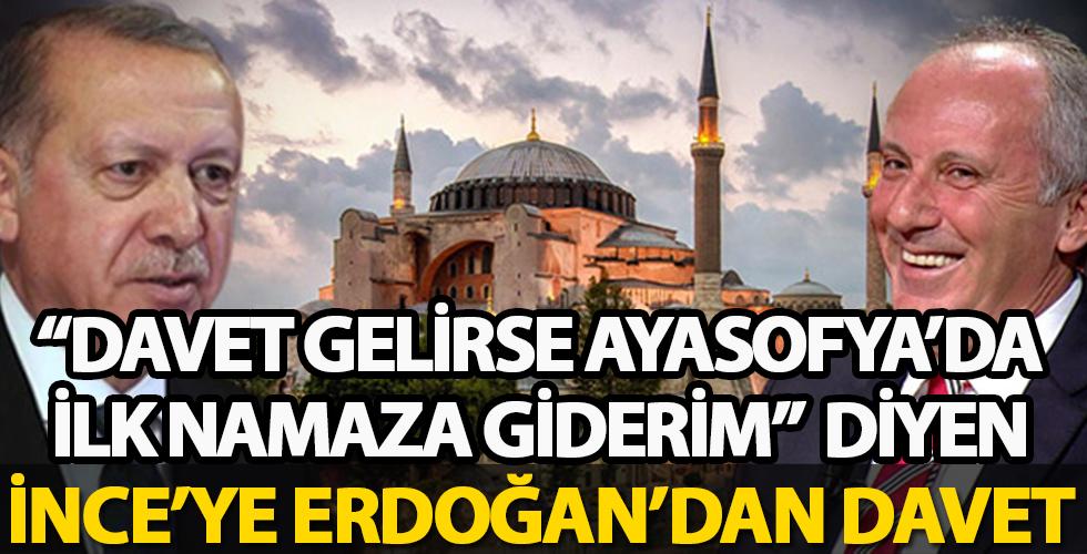 'Davet gelirse Ayasofya'da ilk namaza giderim' diyen Muharrem İnce'ye Cumhurbaşkanı Recep Tayyip Erdoğan'dan davet