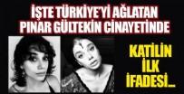 İL EMNİYET MÜDÜRLÜĞÜ - Türkiye'yi ağlatan Pınar Gültekin cinayetinde katilin ilk ifadesi