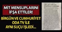 MILLI İSTIHBARAT TEŞKILATı - Birgün ve Cumhuriyet de ODA TV ile aynı suçu işledi! MİT mensuplarını ifşa ettiler