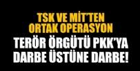 İSTIHBARAT - TSK ve MİT'ten ortak operasyon! Terör örgütüne darbe üstüne darbe