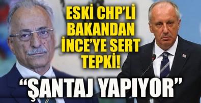 Eski CHP'li bakandan Muharrem İnce'ye sert sözler! 'Şantaj yapıyor'