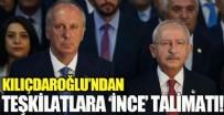 MUHARREM İNCE - Kılıçdaroğlu'ndan teşkilatlara Muharrem İnce talimatı!