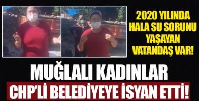 Muğlalı kadınlar CHP'li belediyeye isyan etti: Suyumuzu geri verin!