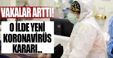 Vakalar arttı! O ilde yeni koronavirüs kararı...