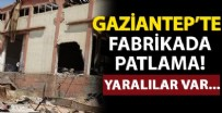 SANAYİ SİTESİ - Gaziantep'te fabrikada patlama!
