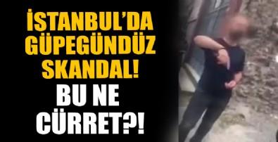 İstanbul'da güpegündüz skandal!