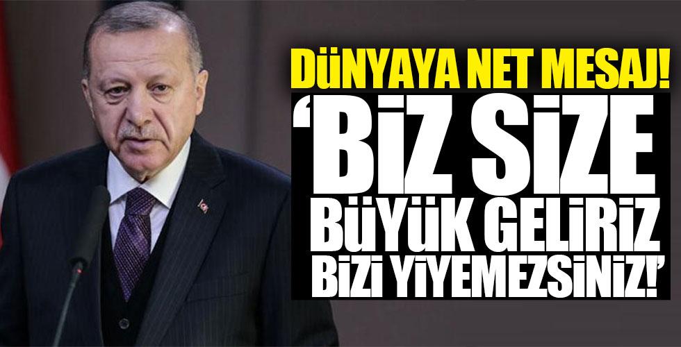 Başkan Erdoğan'dan dünyaya net mesaj!