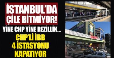 İstanbul'da çile başlıyor! CHP'li İBB, 4 istasyonu kapatıyor