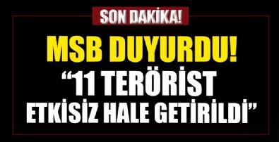 MSB duyurdu: 11 terörist etkisiz hale getirildi