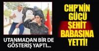 ŞEHİT BABASI - CHP'nin gücü şehit babasına yetti