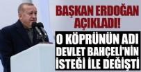 DEVLET BAHÇELİ - Başkan Erdoğan açıkladı! O köprünün adı Bahçeli'nin isteğiyle değişti!