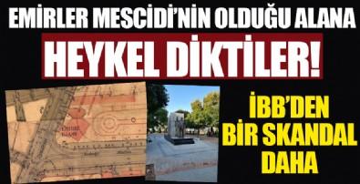 İBB; Sirkeci'de Emirler Mescidi'nin bulunduğu alana heykel dikti