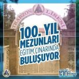 TRABZON LISESI - Trabzon Lisesi 100'Üncü Yıl Mezunları, Eğitim Çınarında Buluşuyor