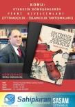 KEMALIZM - SASAM İstanbul'da İslamcılık Ve İttihadçılık Konuşulacak