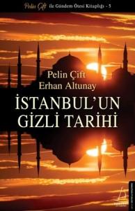 Pelin Çift Ve Erhan Altunay'ın Yeni Kitabı 'İstanbul'un Gizli Tarihi' Raflarda
