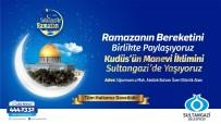 ŞAM KAPISI - Ramazan'da Kudüs'ün Manevi İklimi Sultangazi'de Yaşanacak