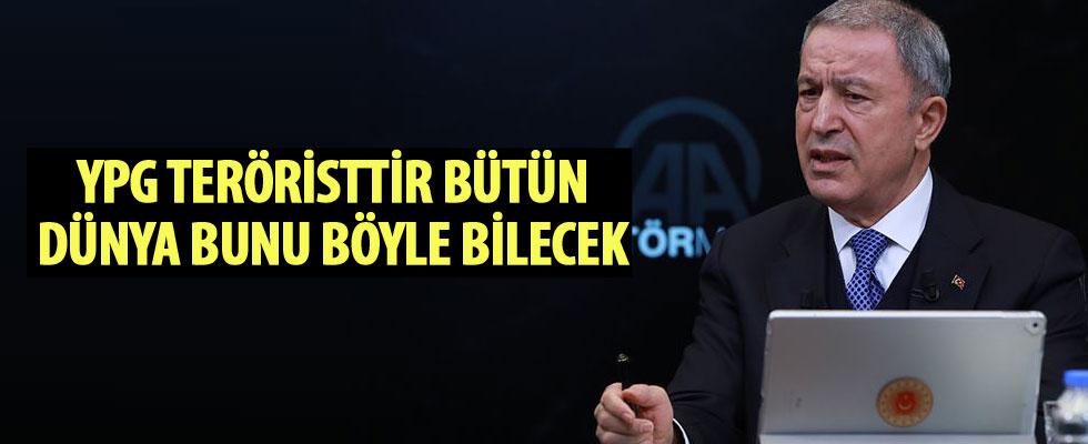 Bakan Akar: YPG teröristtir bütün dünya bunu böyle bilecek