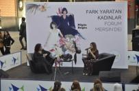 NİLGÜN BELGÜN - Fark Oluşturan Kadınlar Forum Mersin'de Buluştu