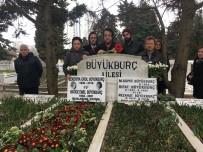 EROL BÜYÜKBURÇ - Ünlü Sanatçı Erol Büyükburç Vefatının 4'Üncü Yılında Mezarı Başında Anıldı