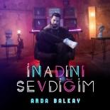CEM KILIÇ - Arda Balkay Yeni Şarkısını Yayınladı