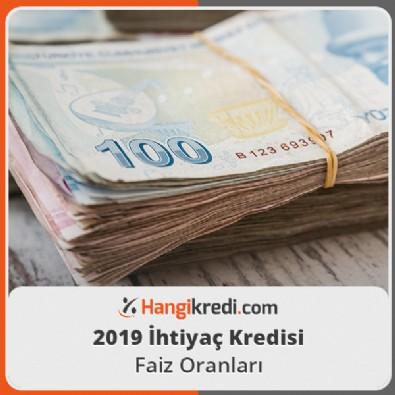 2019 İhtiyaç Kredisi Güncel Faiz Oranları