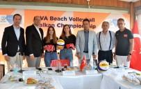 VOLEYBOL ŞAMPİYONASI - Balkan Plaj Voleybol Şampiyonası Başlıyor