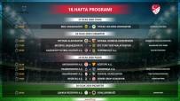 İSTIKBAL MOBILYA - Süper Lig'in 18, 19 Ve 20. Hafta Programı Açıklandı
