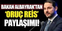 FATİH DÖNMEZ - Hazine ve Maliye Bakanı Berat Albayrak'tan 'Oruç Reis' paylaşımı
