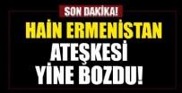 FRANSA - Hain Ermenistan ateşkesi yine bozdu!