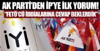 AK PARTI - Ak Parti'den İP tartışmalarına ilk yorum!