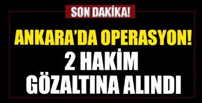 Ankara'da operasyon! 2 hakim gözaltına alındı.