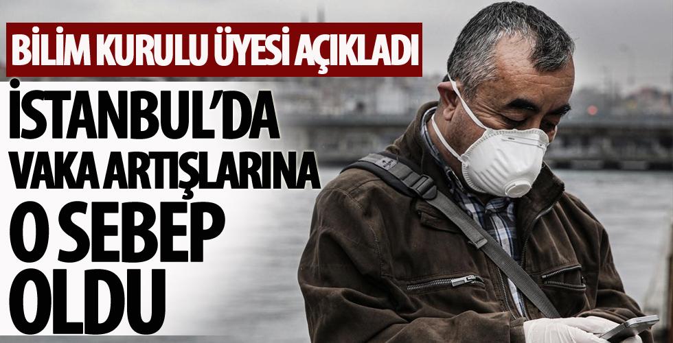Bilim Kurulu üyesi açıkladı! İstanbul'da vaka artışlarına o sebep oldu
